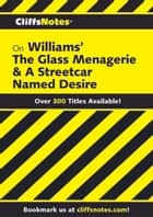 CliffsNotes on Williams' The Glass Menagerie & A Streetcar Named Desire ebook by James L Roberts