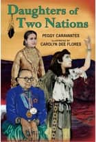 Daughters of Two Nations ebook by Peggy Caravantes, Carolyn D Flores