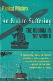 An End to Suffering - The Buddha in the World 電子書 by Pankaj Mishra