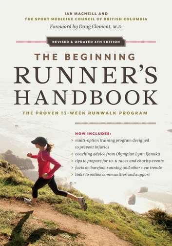 Beginning Runner's Handbook, The - The Proven 13-Week RunWalk Program ebook by Sport Medicine Council of British Columbia,Ian MacNeill