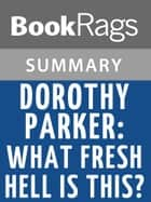 Dorothy Parker: What Fresh Hell Is This? by Marion Meade Summary & Study Guide ebook by BookRags