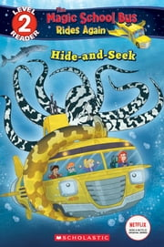 Hide and Seek (The Magic School Bus: Rides Again: Scholastic Reader, Level 2)