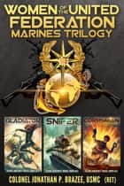 Women of the United Federation Marine Corps Trilogy ebook by Jonathan P. Brazee