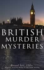 BRITISH MURDER MYSTERIES - Boxed Set: 350+ Greatest Thriller Novels & True Crime Stories - Sherlock Holmes Cases, Father Brown, Hercule Poirot, P. C. Lee Series, Dr. Thorndyke Series, Bulldog Drummond Adventures, Hamilton Cleek Cases, Eugéne Valmont Stories and many more ebook by Agatha Christie, Edgar Wallace, Arthur Conan Doyle,...