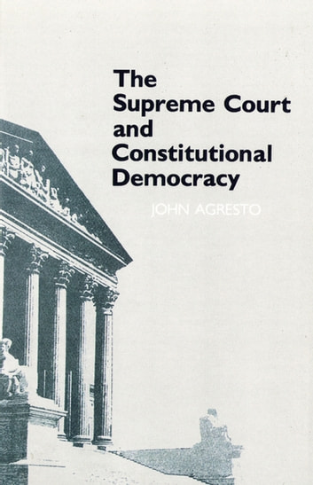 The Supreme Court and Constitutional Democracy ebook by John Agresto