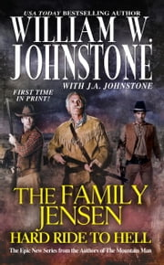 The Family Jensen: Hard Ride to Hell ebook by William W. Johnstone,J.A. Johnstone