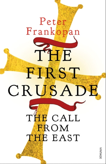 The First Crusade - The Call from the East eBook by Peter Frankopan