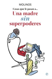 "Una madre sin superpoderes ebook by Ana Ribera ""Molinos"""