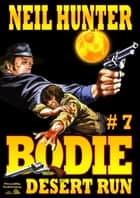 Bodie 7: Desert Run ebook by Neil Hunter