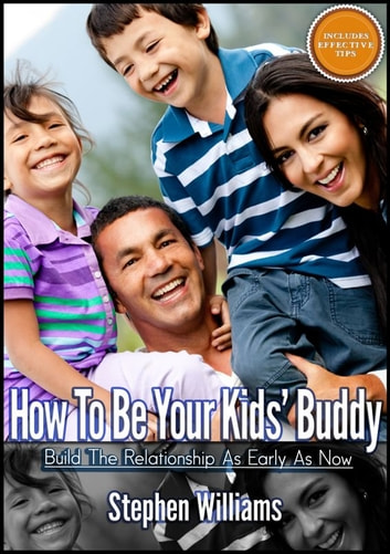 How To Be Your Kids Buddy: Build The Relationship As Early As Now ebook by Stephen Williams