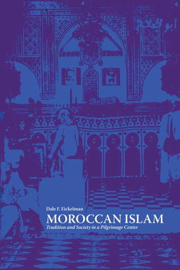 Moroccan Islam - Tradition and Society in a Pilgrimage Center ebook by Dale F. Eickelman