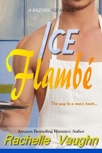 Ice Flambé - Hockey Chef Romance ebook by Rachelle Vaughn
