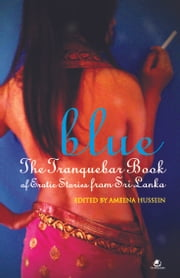 Blue: The Tranquebar book of Erotic Fiction for Sri Lanka ebook by Ameena Hussein