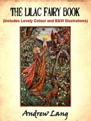 The Lilac Fairy Book by Andrew Lang (Includes Lovely Colour and Black and White Illustrations) ebook by Andrew Lang,Illustrated by H.J. Ford