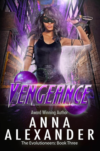 Vengeance - The Evolutioneers, #3 ebook by Anna Alexander