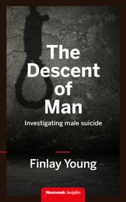The Descent of Man - Investigating male suicide ebook by Finlay Young