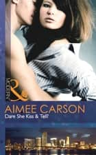 Dare She Kiss & Tell? (Mills & Boon Modern) ebook by Aimee Carson