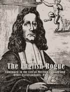 The English Rogue - Continued in the Life of Meriton Latroon, and Other Extravagants. Part Three ebook by Richard Head