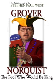 Grover Norquist The Fool Who Would Be King ebook by Stephen Paul West
