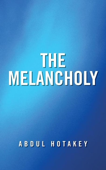 The Melancholy ebook by Abdul Hotakey