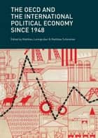 The OECD and the International Political Economy Since 1948 ebook by Matthieu Leimgruber, Matthias Schmelzer