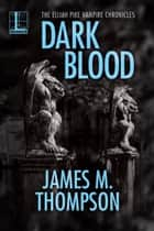 Dark Blood ebook by James M. Thompson