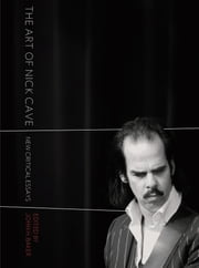 The Art of Nick Cave - New Critical Essays ebook by John Baker