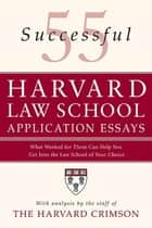 55 Successful Harvard Law School Application Essays ebook by Staff of the Harvard Crimson
