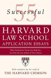 55 Successful Harvard Law School Application Essays - What Worked for Them Can Help You Get Into the Law School of Your Choice ebook by Staff of the Harvard Crimson