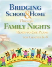 Bridging School and Home Through Family Nights - Ready-to-Use Plans for Grades K-8 ebook by Dr. Diane W. Kyle,Professor Ellen McIntyre,Karen Buckingham Miller,Ms. Gayle H. Moore