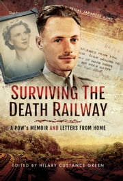 Surviving the Death Railway - A POW's Memoir and Letters from Home ebook by Hilary Custance Green