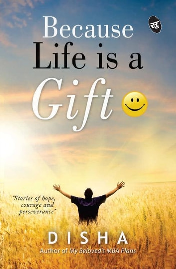 Because Life is a Gift ebook by Disha