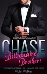 Billionaire Romance: The Unforgettable Billionaire Brothers: CHASE (Book One) ebook by Violet Walker