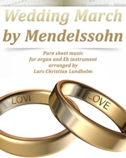 Wedding March by Mendelssohn Pure sheet music for organ and Eb instrument arranged by Lars Christian Lundholm ebook by Pure Sheet Music