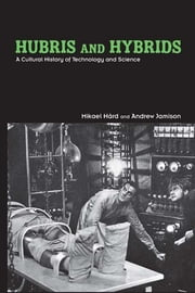 Hubris and Hybrids - A Cultural History of Technology and Science ebook by Mikael Hård,Andrew Jamison