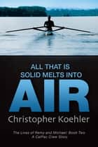 All That Is Solid Melts Into Air ebook by Christopher Koehler
