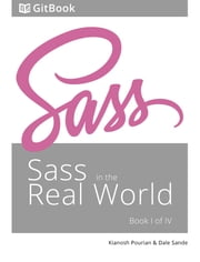 Sass in the Real World: book 1 of 4 ebook by Dale Sande