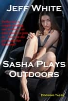 Sasha Plays Outdoors ebook by Jeff White