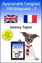 Apprendre l'anglais: 100 blagues! 2 ebook by Jeremy Taylor