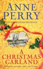 A Christmas Garland (Christmas Novella 10) - A festive mystery set in nineteenth-century India ebook by Anne Perry