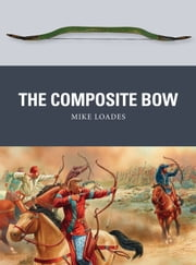 The Composite Bow ebook by Mike Loades,Mr Peter Dennis