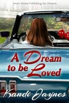 A Dream to be Loved ebook by Kandi Jaynes