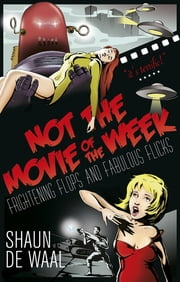 Not the movie of the week - Frightening flops and fabulous flicks ebook by Shaun de Waal