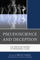 Pseudoscience and Deception - The Smoke and Mirrors of Paranormal Claims ebook by