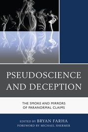 Pseudoscience and Deception - The Smoke and Mirrors of Paranormal Claims ebook by Bryan Farha,Michael Shermer