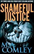 Shameful Justice ebook by M A Comley