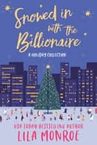 Snowed In with the Billionaire - A Holiday Collection ebook by