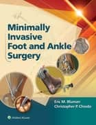 Minimally Invasive Foot & Ankle Surgery ebook by Eric Bluman,Christopher Chiodo
