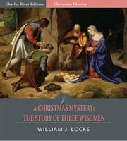 A Christmas Mystery: The Story of Three Wise Men (Illustrated Edition) ebook by Various Authors