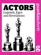Actors: Legends, Egos and Revelations ebook by Simon Hattenstone